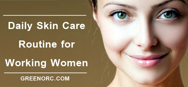 Daily Skin Care Routine for Working Women (5)